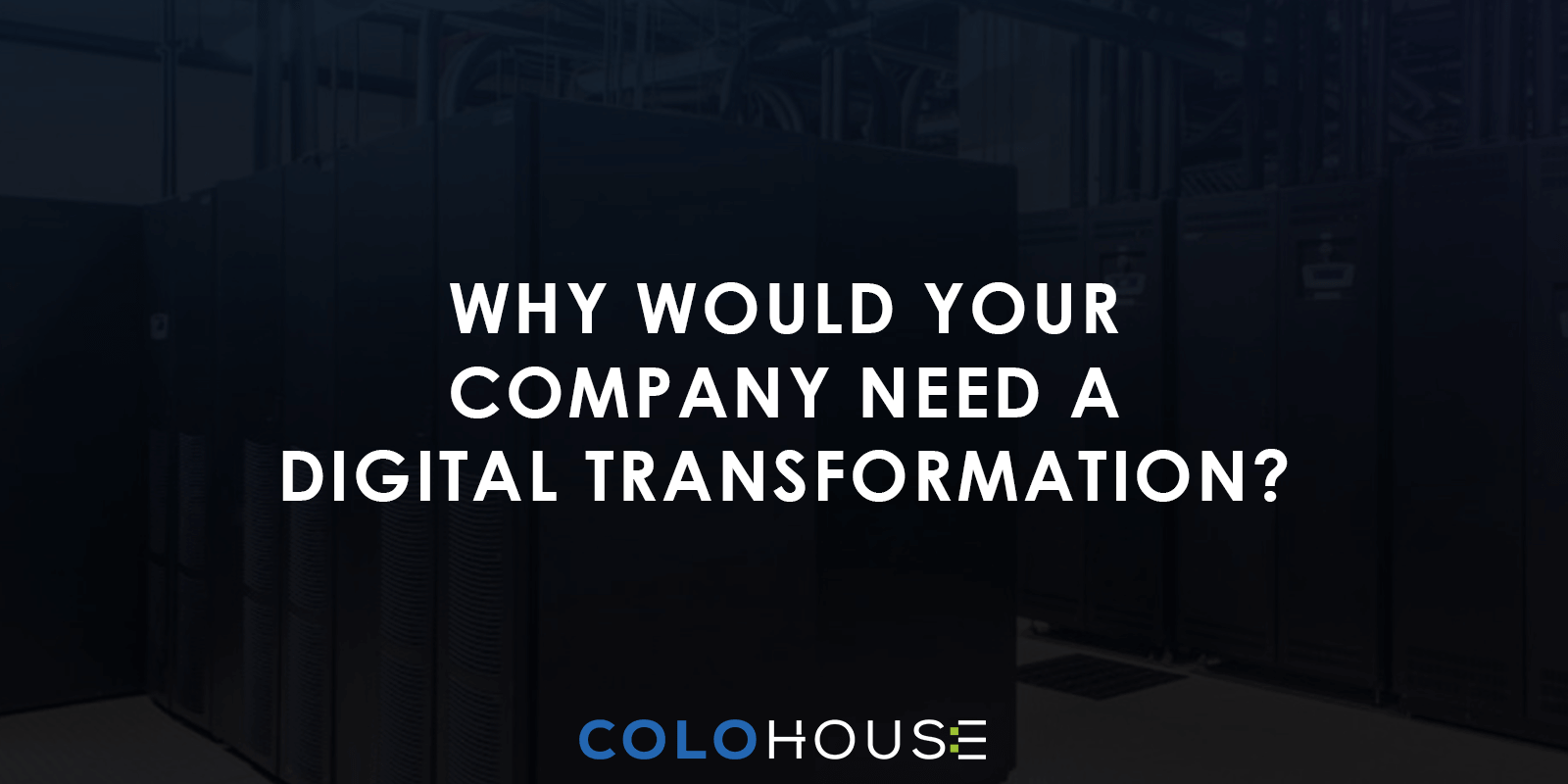 Why Would Your Company Need A Digital Transformation?