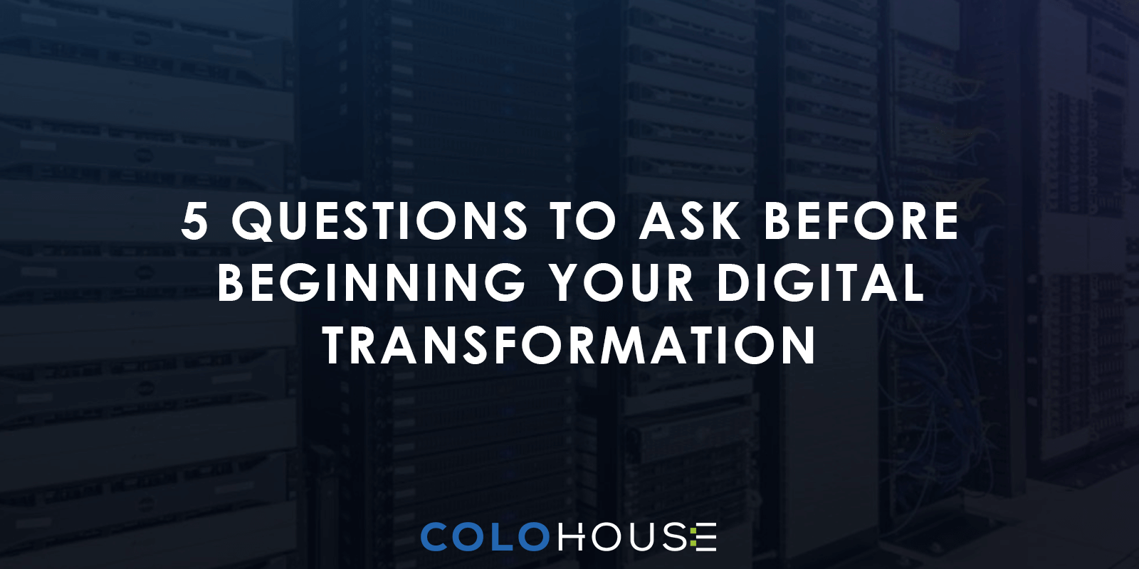 blog title: 5 questions to ask before beginning your digital transformation