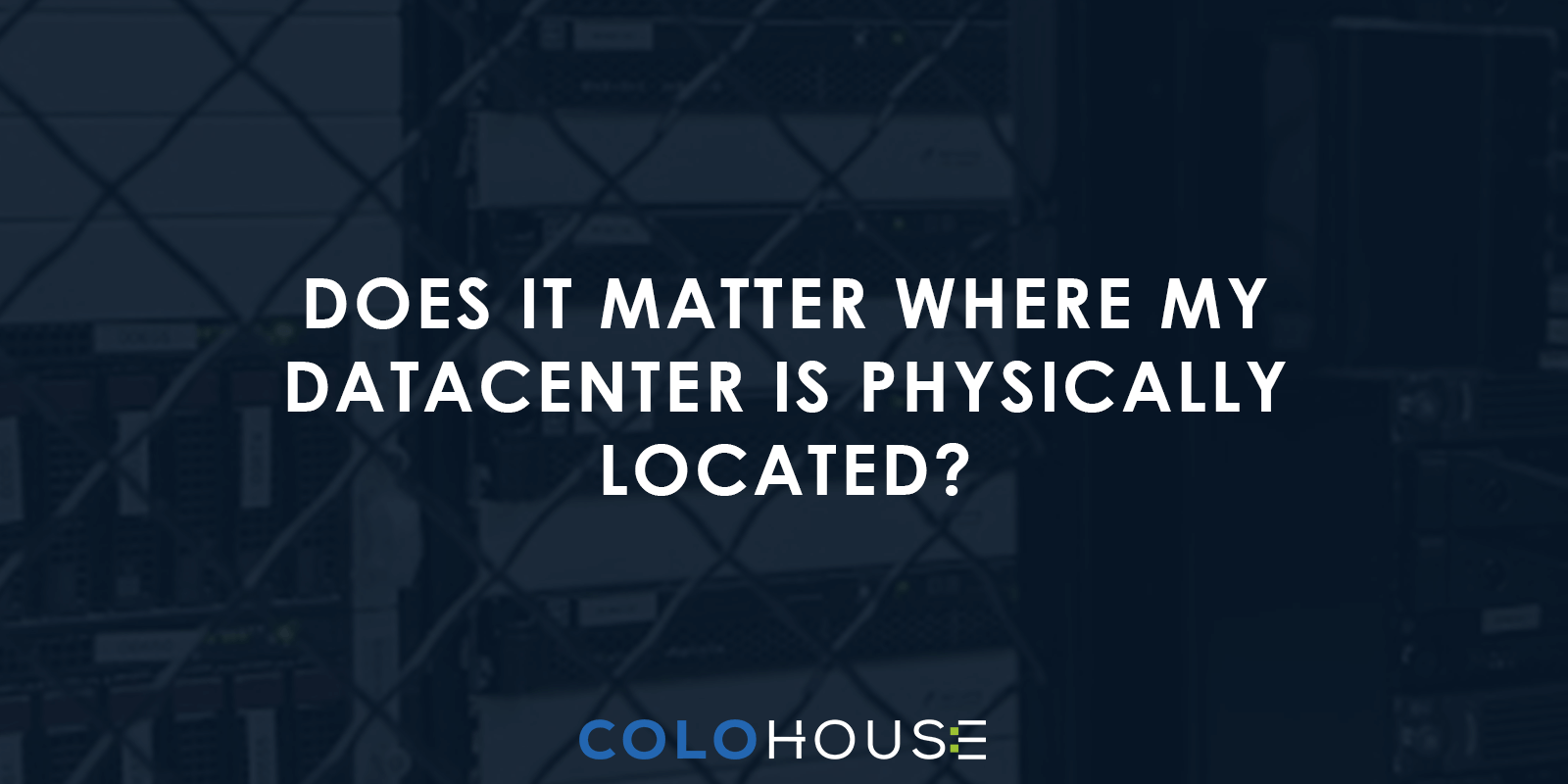 Blog header: Does it matter where my datacenter is physical located?
