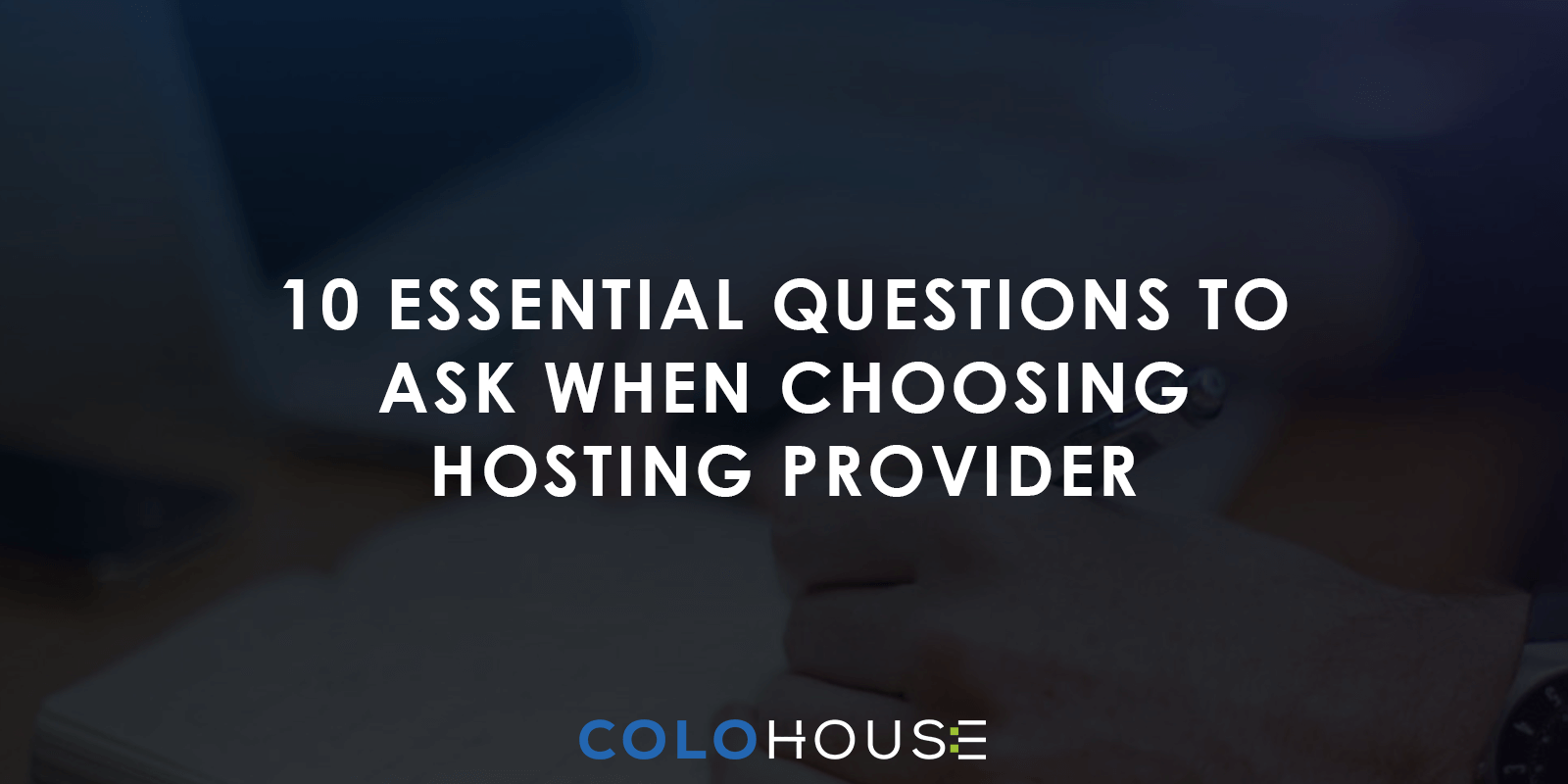 blog header: 10 essential questions when choosing a hosting provider