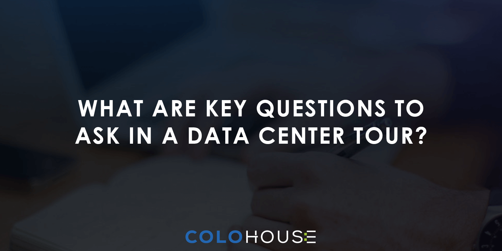 Blog header: What are key questions to ask in data center tour?