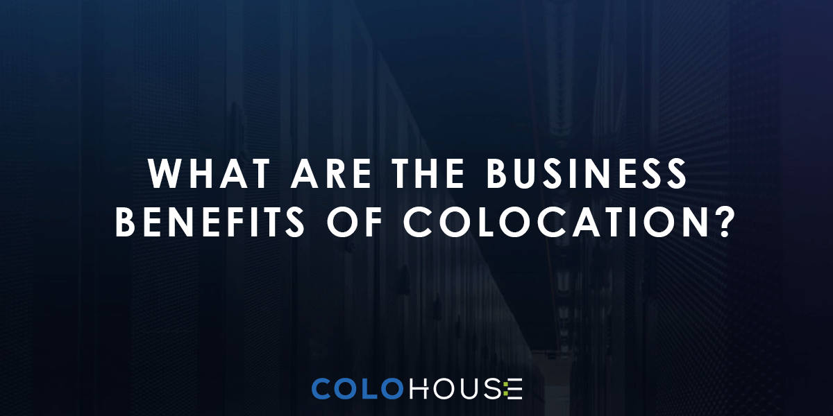 Blog header: what are the business benefits of colocation