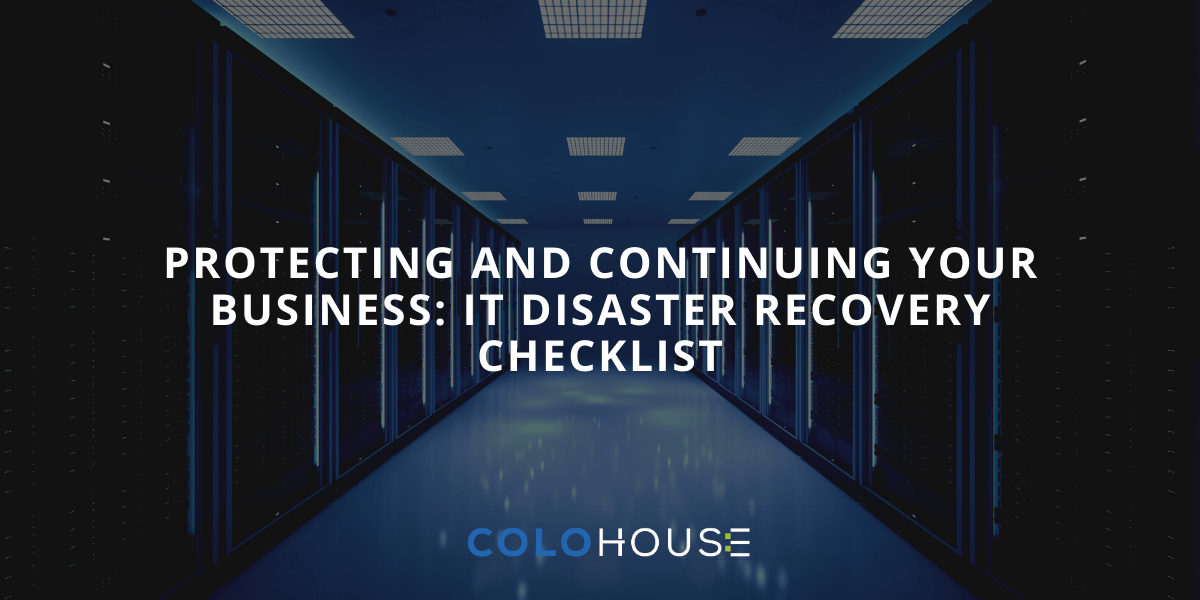 Blog Header: Protecting and Continuing Your Business: IT Disaster Recovery Checklist